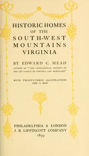 Historic homes of the south-west mountains, Virginia by Edward C. Mead
