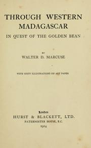 Through Western Madagascar in quest of the golden bean by Walter D. Marcuse