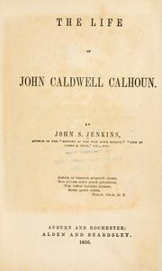 The life of John Caldwell Calhoun by Jenkins, John S.