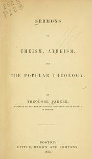 Sermons of theism, atheism, and the popular theology by Parker, Theodore