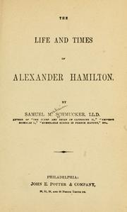 The life and times of Alexander Hamilton by Samuel M. Smucker