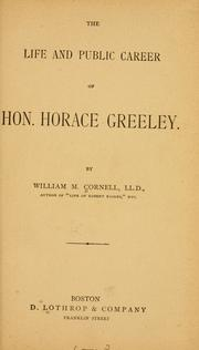 The life and public career of Hon. Horace Greeley by Cornell, William Mason