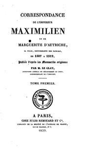 Correspondance de lempereur Maximilien Ier et de Marguerite dAutriche ... de 1507 à 1519