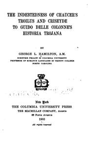 The indebtedness of Chaucer's Troilus and Criseyde to Guido delle Colonne's Historia trojana by George Livingstone Hamilton