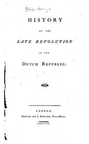 History of the late revolution in the Dutch republic by Ellis, George