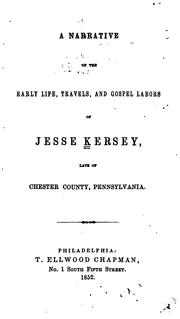 A narrative of the early life, travels, and gospel labors of Jesse Kersey, late of Chester County, Pennsylvania by Jesse Kersey
