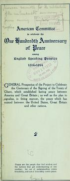 General prospectus of the project to celebrate the centenary of the signing of the Treaty of Ghent by American Committee for the Celebration of the One Hundredth Anniversary of Peace Among English Speaking Peoples