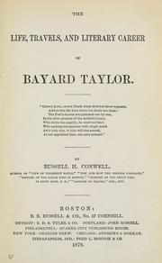 The life, travels, and literary career of Bayard Taylor .. by Russell Herman Conwell