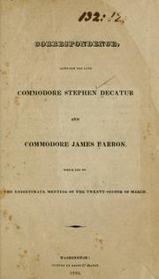 Correspondence, between the late Commodore Stephen Decatur and Commodore James Barron, which led to the unfortunate meeting of the twenty-second of March.