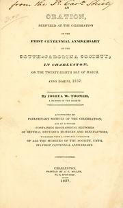 Cover of: An oration, delivered at the celebration of the first centennial anniversary of the South-Carolina society, in Charleston, on the twenty-eighth day of March, Anno Domini, 1837. by Joshua W. Toomer