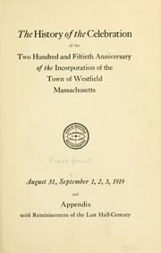 The history of the celebration of the two hundred and fiftieth anniversary of the incorporation of the town of Westfield, Massachusetts, August 31, September 1, 2, 3, 1919 by Frank Grant