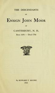 The descendants of Ensign John Moor of Canterbury, N. H. Born 1696-died 1786