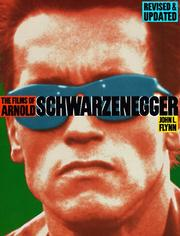 The Films Of Arnold Schwarzenegger by John L. Flynn