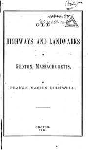 Old highways and landmarks of Groton, Massachusetts by Francis Marion Boutwell
