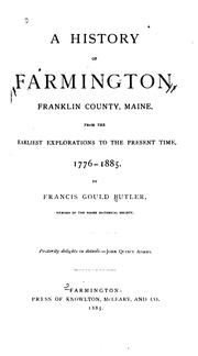 Cover of: A history of Farmington, Franklin County, Maine, from the earliest explorations to the present time, 1776-1885. by Francis Gould Butler