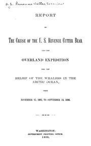 Report of the cruise of the U.S. revenue cutter Bear and the overland expedition for the relief of the whalers in the Arctic ocean by United States. Revenue-Cutter Service.