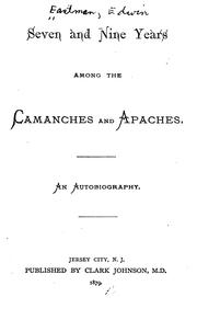 Seven and nine years among the Camanches and Apaches by Edwin (Fictitious character) Eastman