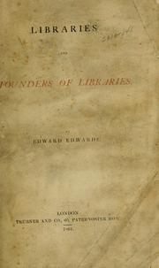 Libraries and founders of libraries by Edwards, Edward