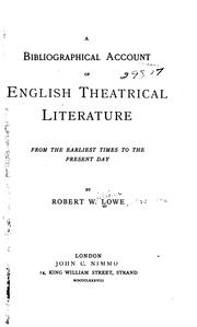 A bibliographical account of English theatrical literature from the earliest times to the present day by Robert William Lowe