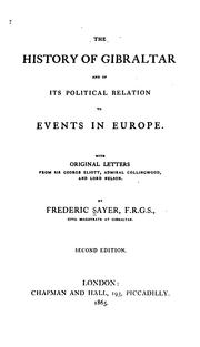 The history of Gibraltar and of its political relation to events in Europe by Frederick Sayer