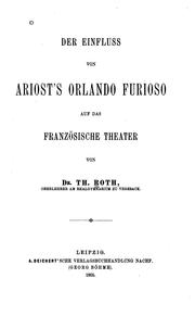 Der Einfluss von Ariost&#39;s Orlando furioso auf das franzsische Theater by Roth, Thomas