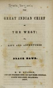 The Great Indian Chief Of The West Or Life And Adventures Of Black Hawk by Benjamin Drake