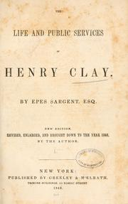The life and public services of Henry Clay by Epes Sargent