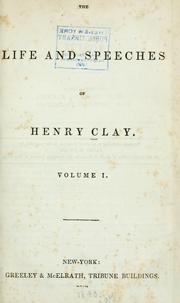 The life and speeches of Henry Clay by Clay, Henry