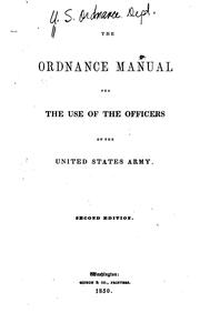 The ordnance manual for the use of the officers of the United States Army by United States. Army. Ordnance Dept.