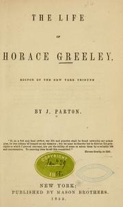 The life of Horace Greeley, editor of the New York Tribune by James Parton