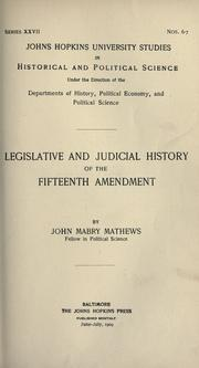 Legislative and judicial history of the Fifteenth Amendment by John Mabry Mathews