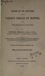 A course of six lectures on the various forces of matter and their relations to each other by Michael Faraday
