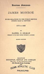 James Monroe in his relations to the public service during half a century, 1776-1826 by Gilman, Daniel Coit