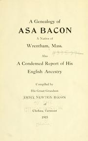 A genealogy of Asa Bacon, a native of Wrentham, Mass by Erdix Newton Bacon