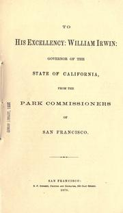 To his excellency, William Irwin, Governor of the State of California by San Francisco (Calif.). Board of Park Commissioners.