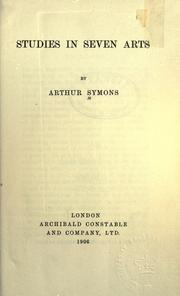 Studies in seven arts by Symons, Arthur