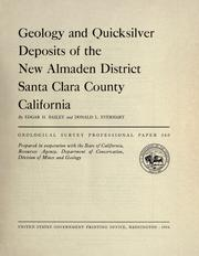 Geology and quicksilver deposits of the New Almaden District, Santa Clara County, California by Edgar Herbert Bailey