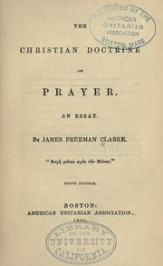 The Christian doctrine of prayer by Clarke, James Freeman