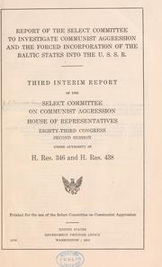Report of the Select Committee to Investigate Communist Aggression and the Forced Incorporation of the Baltic States into the U.S.S.R by United States. Congress. House. Select Committee on Communist Aggression.