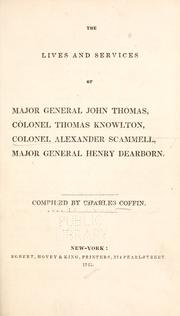 Cover of: The lives and services of Major General John Thomas, Colonel Thomas Knowlton, Colonel Alexander Scammel, Major General Henry Dearborn. by Charles Coffin