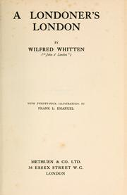 Cover of: A Londoner's London by Wilfred Whitten