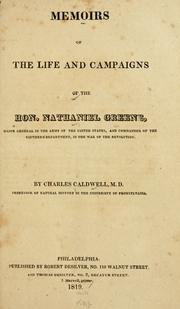 Memoirs of the life and campaigns of the Hon. Nathaniel Greene, major general in the army of the United States, and commander of the Southern department, in the war of the revolution by Charles Caldwell