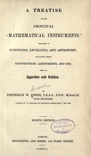 A treatise on the principal mathematical instruments employed in surveying, levelling, and astronomy by Frederick Walter Simms