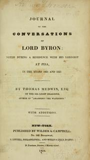 Journal of the conversations of Lord Byron: noted during a residence with his lordship at Pisa, in the years 1821 and 1822 by Thomas Medwin