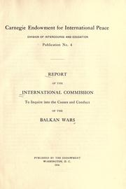 Report of the International commission to inquire into the causes and conduct of the Balkan wars by International Commission to Inquire into the Causes and Conduct of the Balkan Wars.
