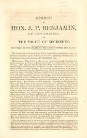 Speech of Hon. J. P. Benjamin, of Louisiana, on the right of secession by J. P. Benjamin