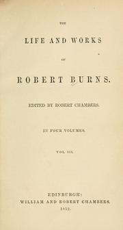 The life and works of Robert Burns by Robert Burns
