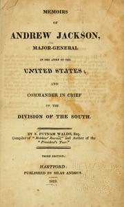 Memoirs of Andrew Jackson, major-general in the army of the United States, and commander in chief of the Division of the South by S. Putnam Waldo