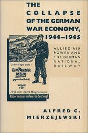 The collapse of the German war economy, 1944-1945 by Alfred C. Mierzejewski