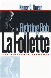Fighting Bob La Follette by Nancy C. Unger